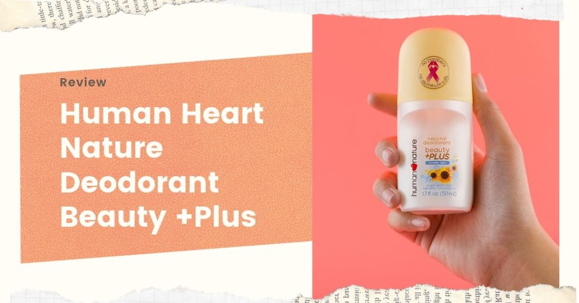Human Heart Nature Deodorant Beauty +Plus Review