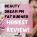 BEAUTY DREAM PM BURNER | Honest Review!