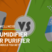 Air Humidifier vs Air Purifier - Which one should you get?