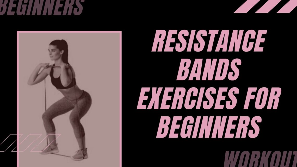 Resistance Bands Exercises for Beginners | with INSTRUCTIONAL VIDEOS